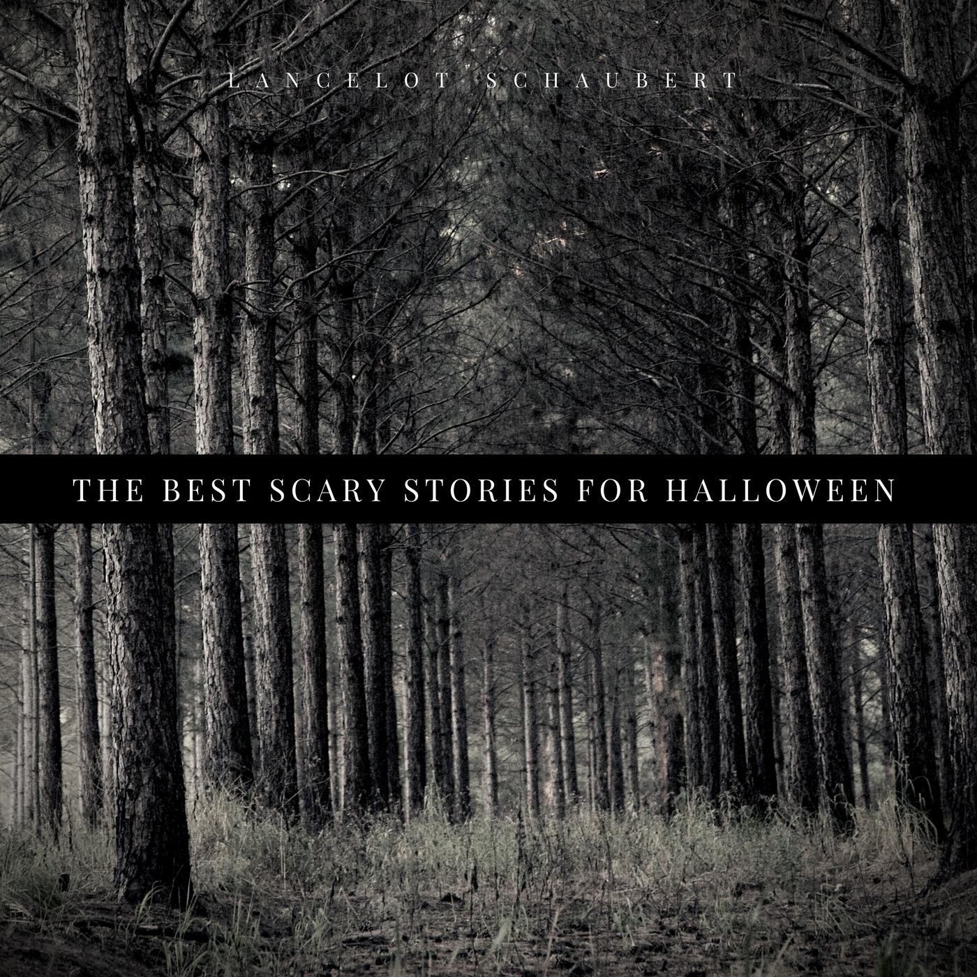 The Best Scary Stories for Halloween – Lancelot Schaubert   Listen